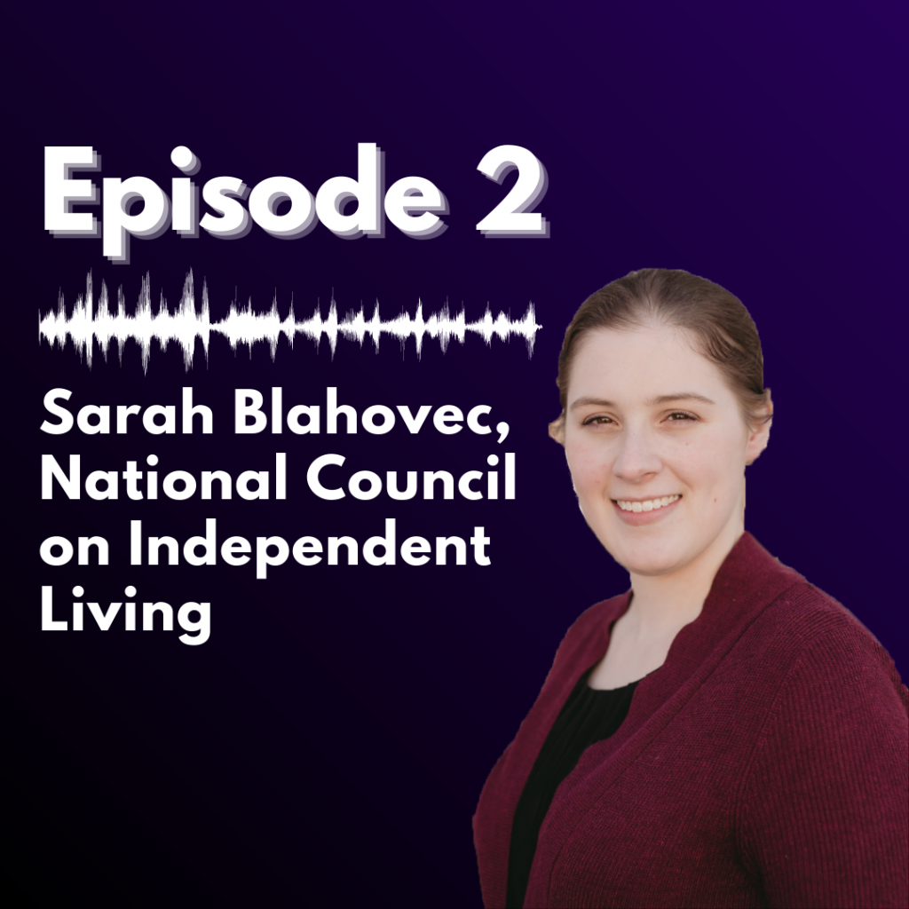 "purple backdrop with white text reading ""Episode 2, Sarah Blahovec, National Council on Independent Living"" alongside a headshot of her"