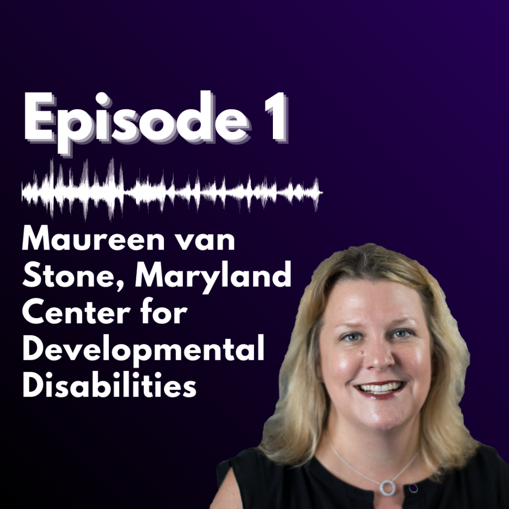 "purple background with white text reading ""Episode 1: Maureen van Stone, Maryland Center for Developmental Disabilities"" alongside a headshot of Maureen"