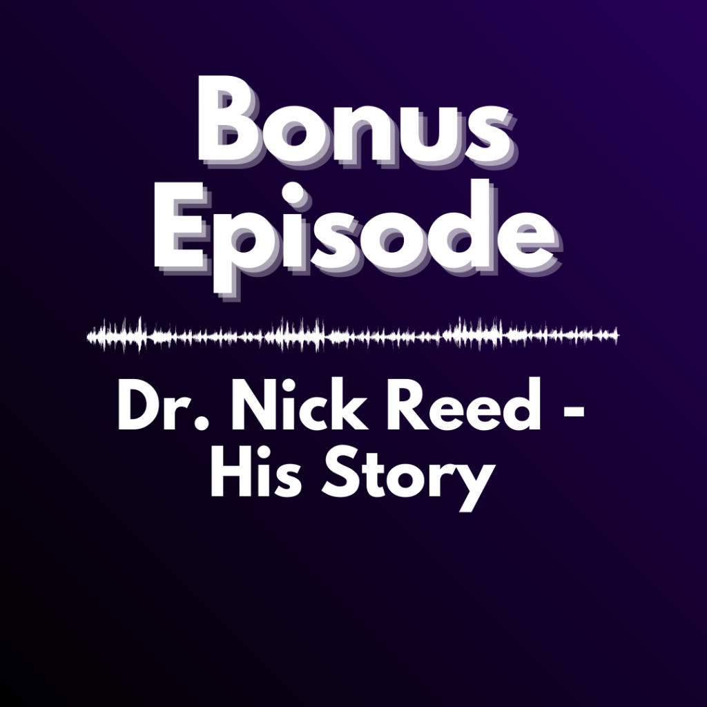 graphic reading Bonus Episode: Dr Nick Reed- His Story in white text on dark purple background