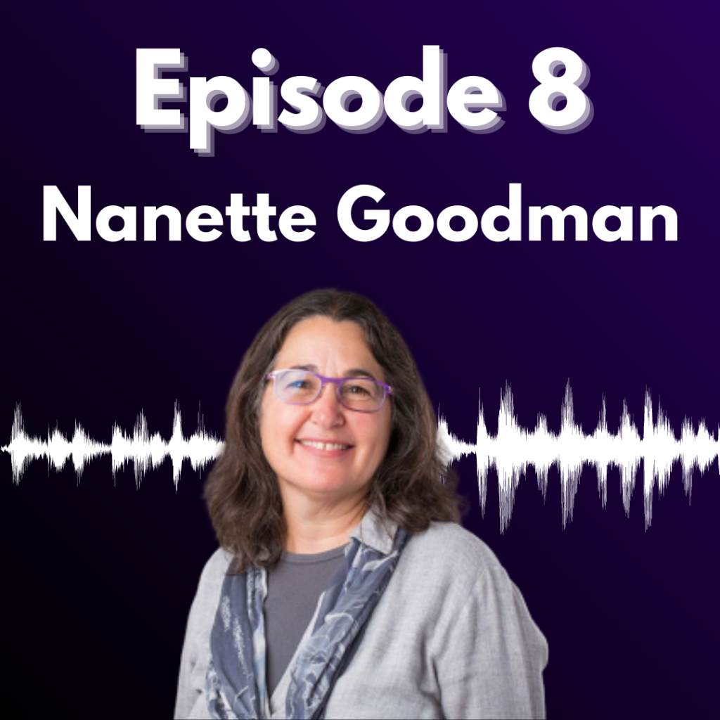 "Graphic reading ""Episode 8, Nanette Goodman,"" with a headshot of Nanette, a white woman with purple glasses and a gray blouse."