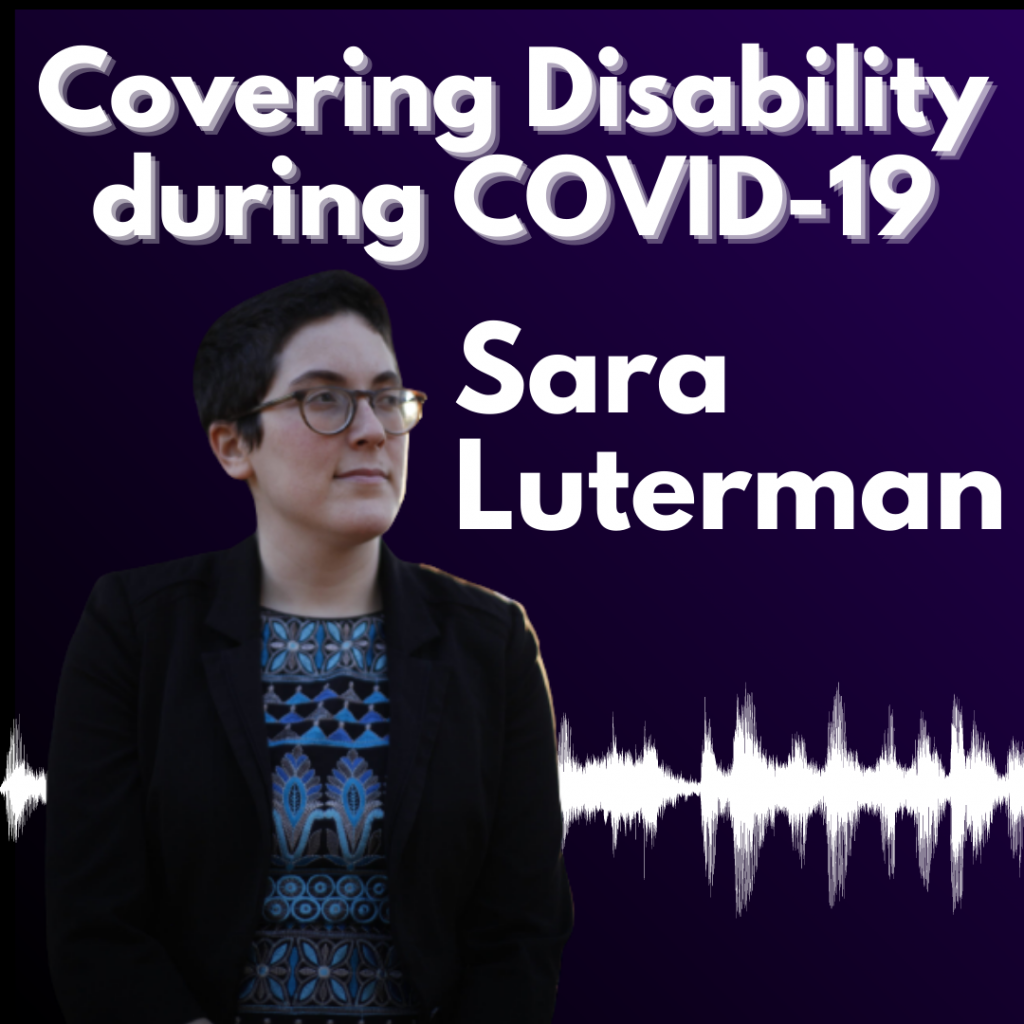 "graphic reading ""Covering Disability during COVID-19: Sara Luterman"" in white text on a dark purple background alongside a headshot of Sara."