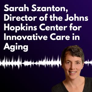 """Graphic with a dark purple background and white text reading """"Sarah Szanton, Director of the Johns Hopkins Center for Innovative Care in Aging"""""""